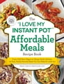 "The ""I Love My Instant Pot®"" Affordable Meals Recipe Book Cover Image"