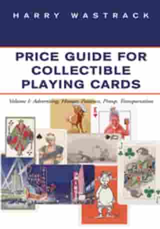 Price Guide for Collectible Playing Cards: Volume I: Advertising, Humor, Patience, Pinup, Transportation