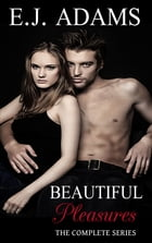 Beautiful Pleasures: The Complete Series by E.J. Adams
