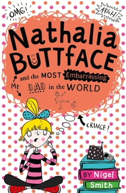 Book Nathalia Buttface and the Most Embarrassing Dad in the World (Nathalia Buttface) by Nigel Smith
