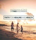 Faith for Healing and Health by Dr Theo Wolmarans