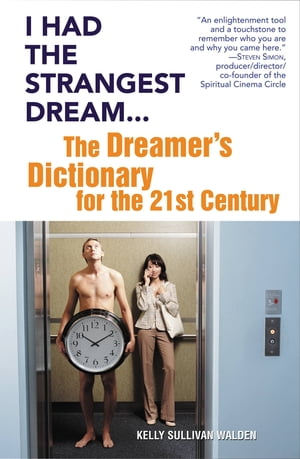 I Had the Strangest Dream... The Dreamer's Dictionary for the 21st Century