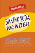Baking Soda Wonder: Baking Soda Home Remedies For Cleaning, Hygiene And Health (Secrets To Natural Cleaning And Vibrant Health) 76ec7183-8242-41c7-ac44-78ecfcfdef7e