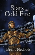 Stars Like Cold Fire by Brent Nichols