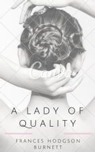 A Lady of Quality (Annotated) by Frances Hodgson Burnett