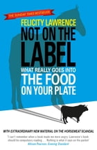 Not On the Label: What Really Goes into the Food on Your Plate by Felicity Lawrence