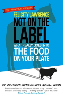Book Not On the Label: What Really Goes into the Food on Your Plate by Felicity Lawrence