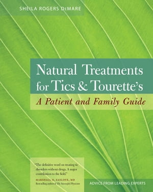 Natural Treatments for Tics and Tourette's A Patient and Family Guide