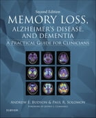 Memory Loss, Alzheimer's Disease, and Dementia E-Book: A Practical Guide for Clinicians by Andrew E. Budson, MD