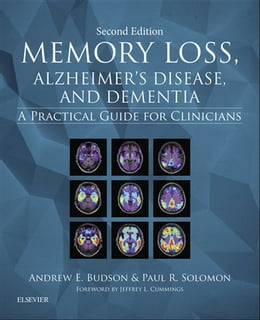 Book Memory Loss, Alzheimer's Disease, and Dementia E-Book: A Practical Guide for Clinicians by Andrew E. Budson, MD