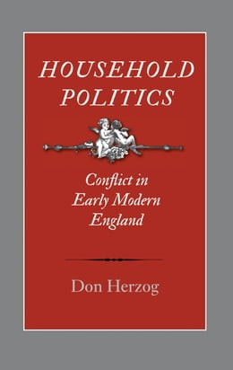 Book Household Politics: Conflict in Early Modern England by Don Herzog