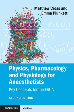 Physics,  Pharmacology and Physiology for Anaesthetists Key Concepts for the FRCA