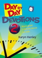 Day by Day Devotions 2 by Karyn Henley