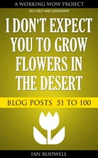 I Don't Expect You to Grow Flowers in the Desert by Ian Rodwell
