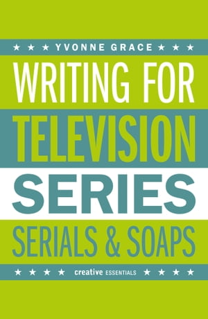 Writing for Television A Complete Writer's Guide to Scriptwriting for Television