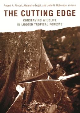 Book The Cutting Edge: Conserving Wildlife in Logged Tropical Forests by Robert A. Fimbel