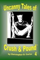 Uncanny Tales of Crush and Pound 4 by Christopher D. Carter