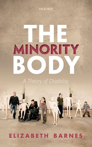 The Minority Body A Theory of Disability