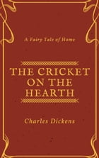 The Cricket on the Hearth (Annotated & Illustrated): A Fairy Tale of Home by Charles Dickens