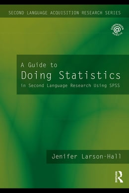 Book A Guide to Doing Statistics in Second Language Research Using SPSS by Larson-Hall, Jenifer