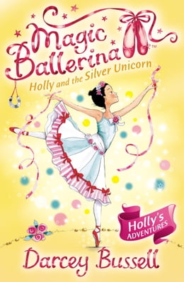 Book Holly and the Silver Unicorn (Magic Ballerina, Book 14) by Darcey Bussell