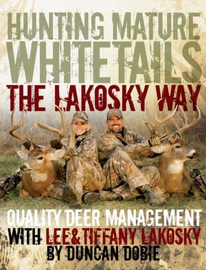 Hunting Mature Whitetails the Lakosky Way Quality Deer Management with Lee and Tiffany Lakosky