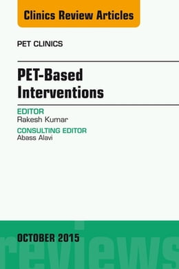 Book PET-Based Interventions, An Issue of PET Clinics, by Rakesh Kumar