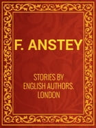 Stories by English Authors: London (Selected by Scribners) by F. Anstey