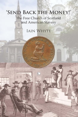 Book Send Back the Money!': The Free Church of Scotland and American Slavery by Iain Whyte