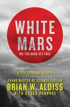 White Mars; or, The Mind Set Free: A 21st-Century Utopia by Brian W. Aldiss