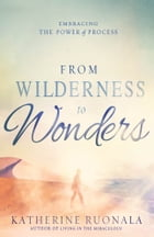 From Wilderness to Wonders: Embracing the power of process by Katherine Ruonala