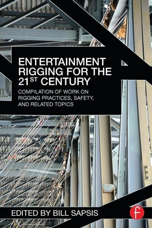 Entertainment Rigging for the 21st Century Compilation of Work on Rigging Practices,  Safety,  and Related Topics