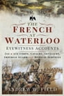 The French at Waterloo - Eyewitness Accounts Cover Image