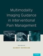 Multimodality Imaging Guidance in Interventional Pain Management by Samer N. Narouze