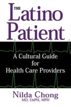 The Latino Patient: A Cultural Guide for Health Care Providers by Nilda Chong