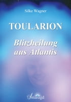 Toularion - Blitzheilung aus Atlantis by Silke Wagner