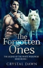 Legend of the White Werewolf Series The Forgotten Ones by Crystal Dawn