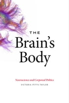 The Brain's Body: Neuroscience and Corporeal Politics by Victoria Pitts-Taylor