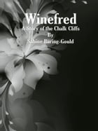 Winefred: A Story of the Chalk Cliffs by Sabine Baring-gould