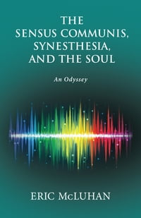 The Sensus Communis, Synesthesia, and the Soul: An Odyssey