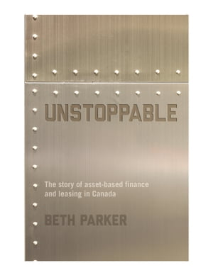 Unstoppable: The Story of Asset-Based Finance and Leasing in Canada