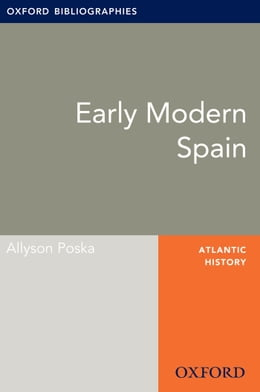 Book Early Modern Spain: Oxford Bibliographies Online Research Guide by Allyson Poska