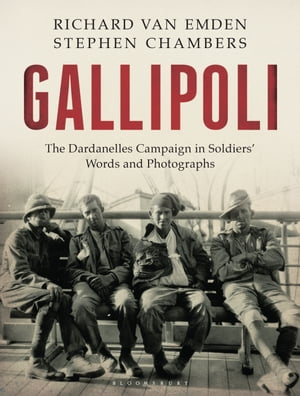 Gallipoli: The Dardanelles Disaster in Soldiers' Words and Photographs