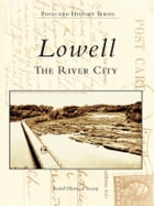 Lowell:: The River City by The Lowell Historical Society