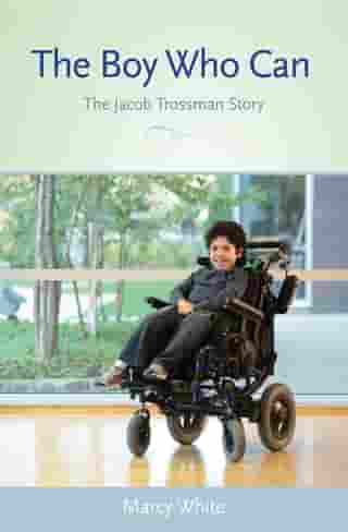 The Boy Who Can: The Jacob Trossman Story by Marcy White