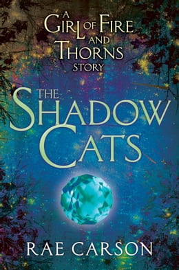 Book The Shadow Cats: A Girl of Fire and Thorns Story by Rae Carson