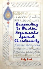 Responding to Muslim Arguments Against Christianity by Cody Cook