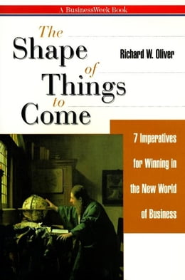 Book The Shape of Things to Come: 7 Imperatives for Winning in the New World of Business by Olilver, Richard