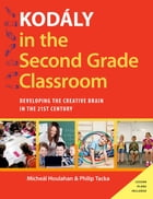Kodály in the Second Grade Classroom: Developing the Creative Brain in the 21st Century by Micheal Houlahan