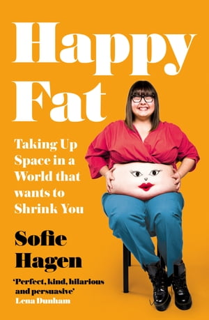 Happy Fat: Taking Up Space in a World That Wants to Shrink You by Sofie Hagen